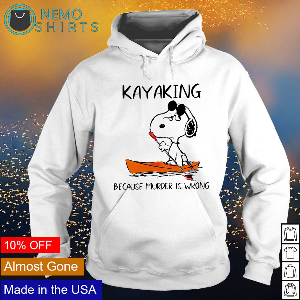 Snoopy kayaking because murder is wrong s hoodie