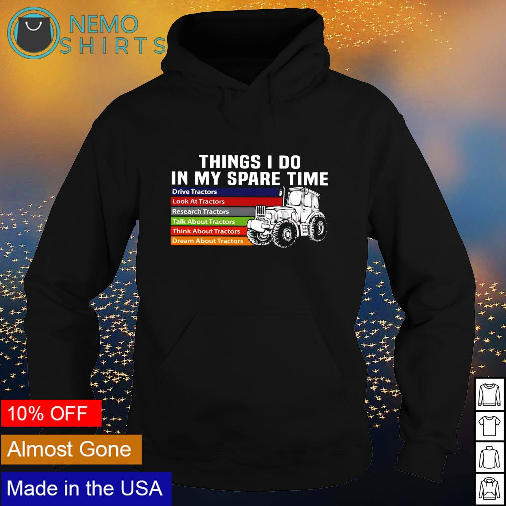 Tractor things I do in my spare time s hoodie