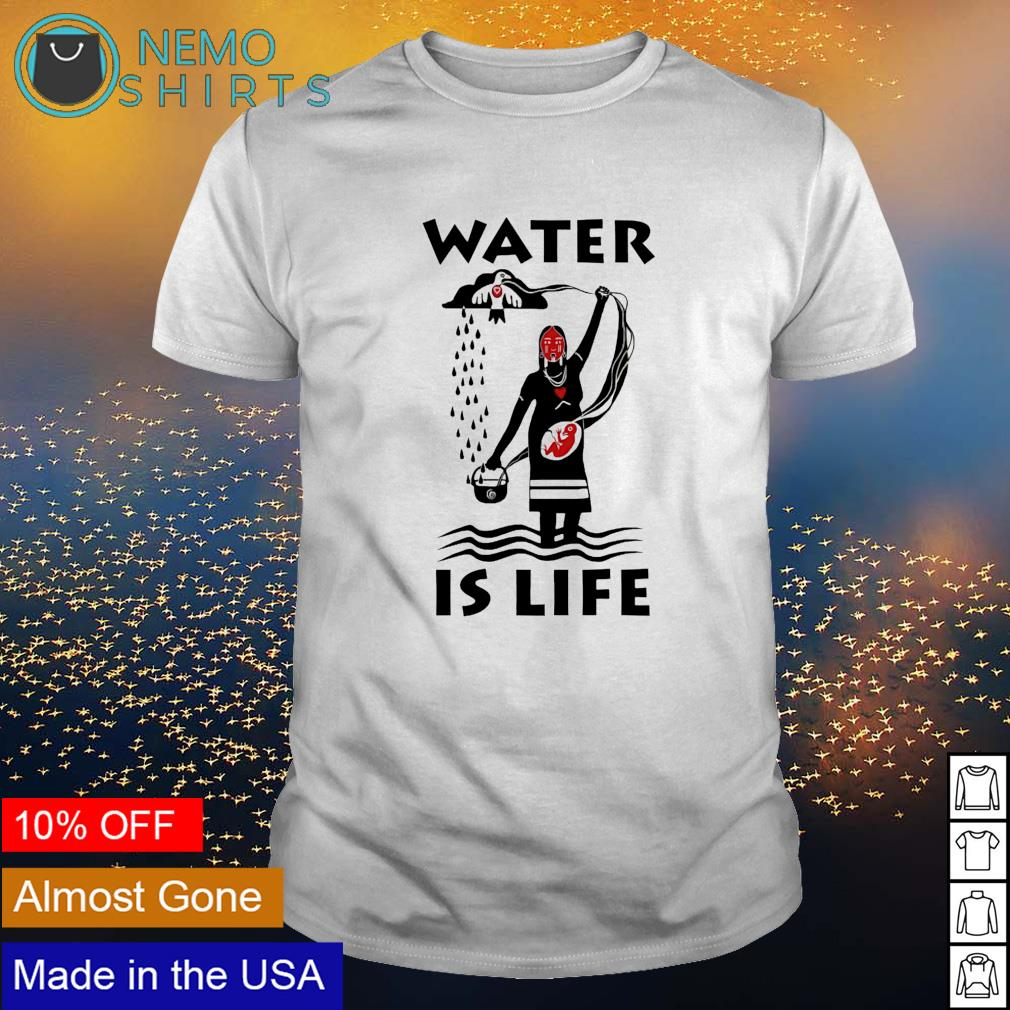 Water is life shirt