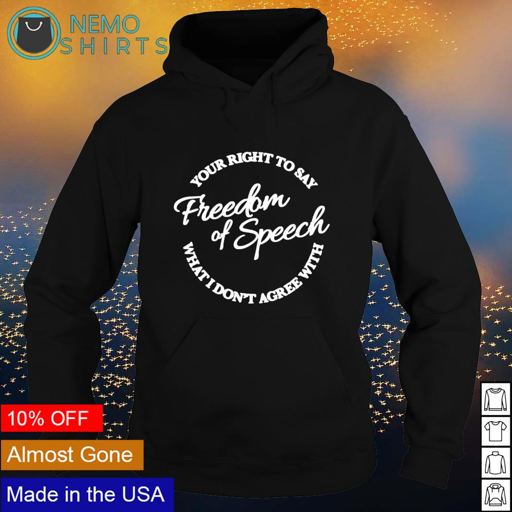 Your right to say what I don't agree with freedom of speech s hoodie