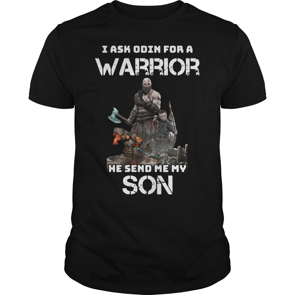 I ask Odin for a Warrior he send me my son shirt