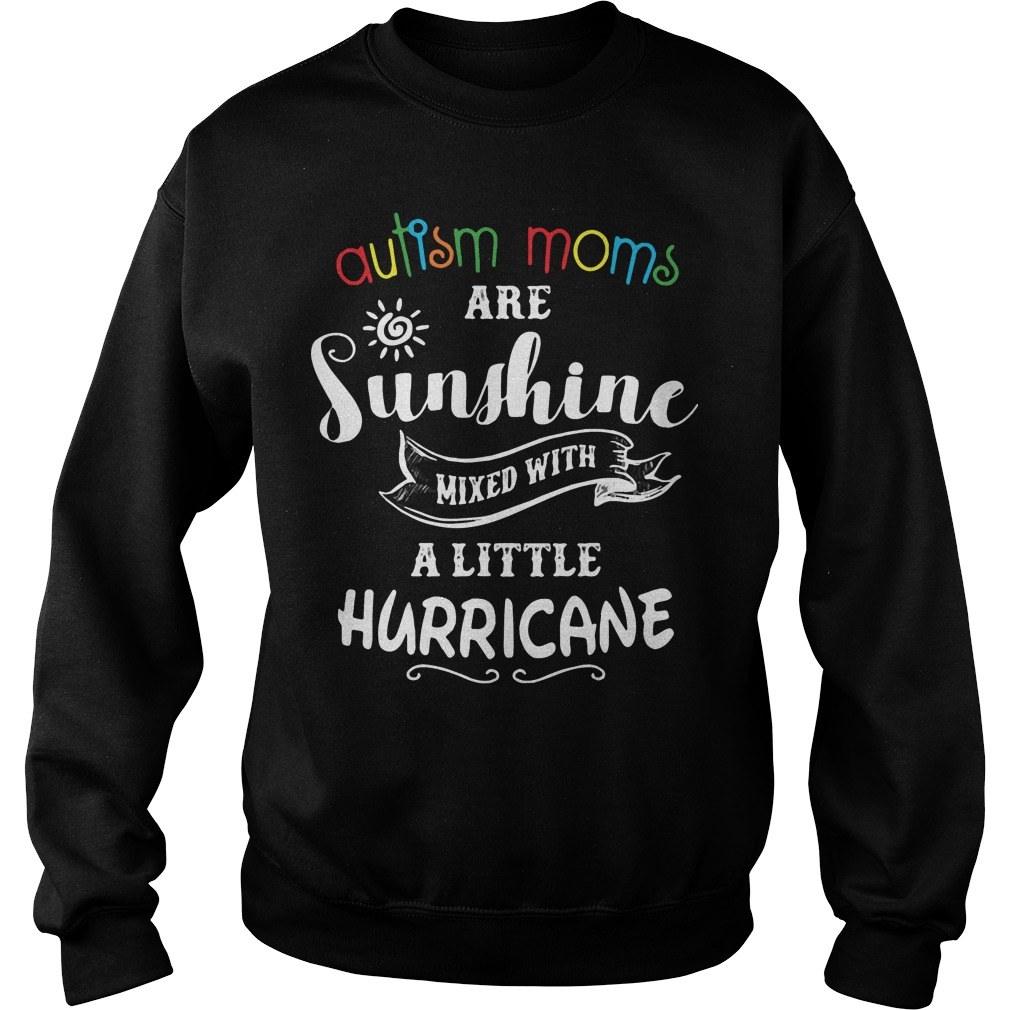 Autism Moms are sunshine mixed with a little hurricane Sweater
