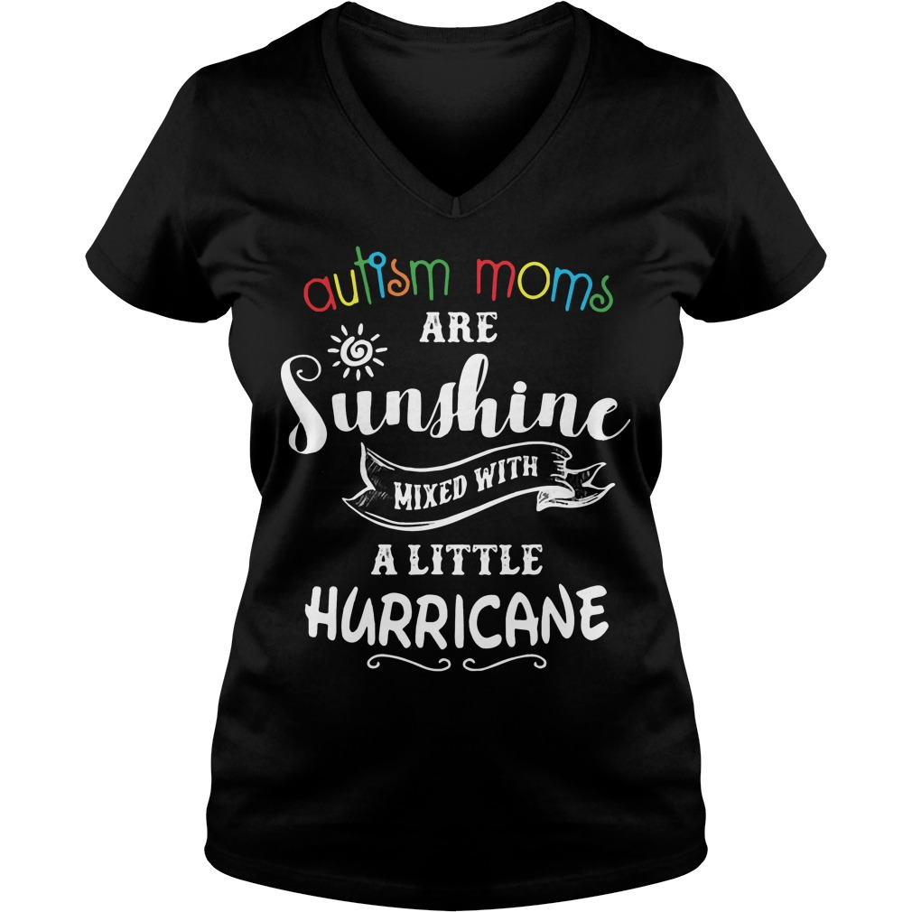 Autism Moms are sunshine mixed with a little hurricane V-neck t-shirt