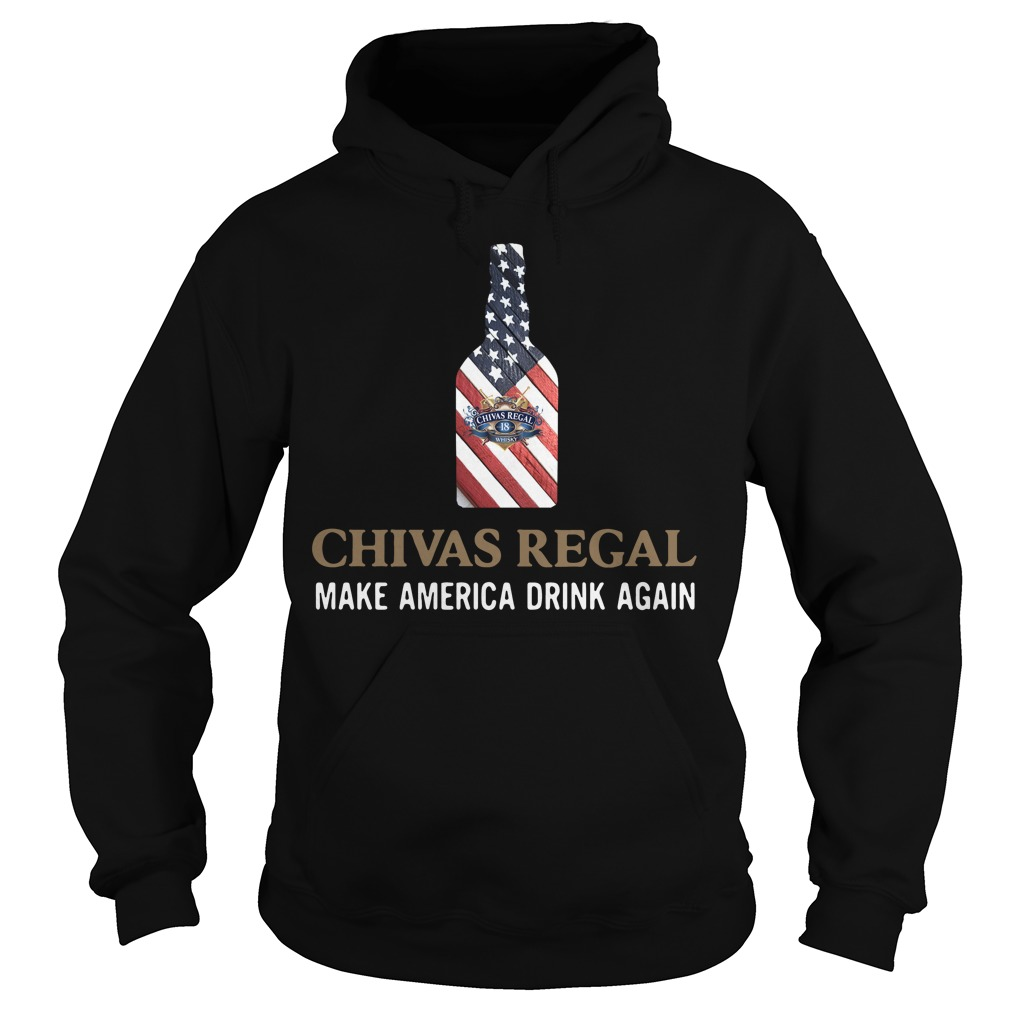 Chivas Regal make America drink again Hoodie