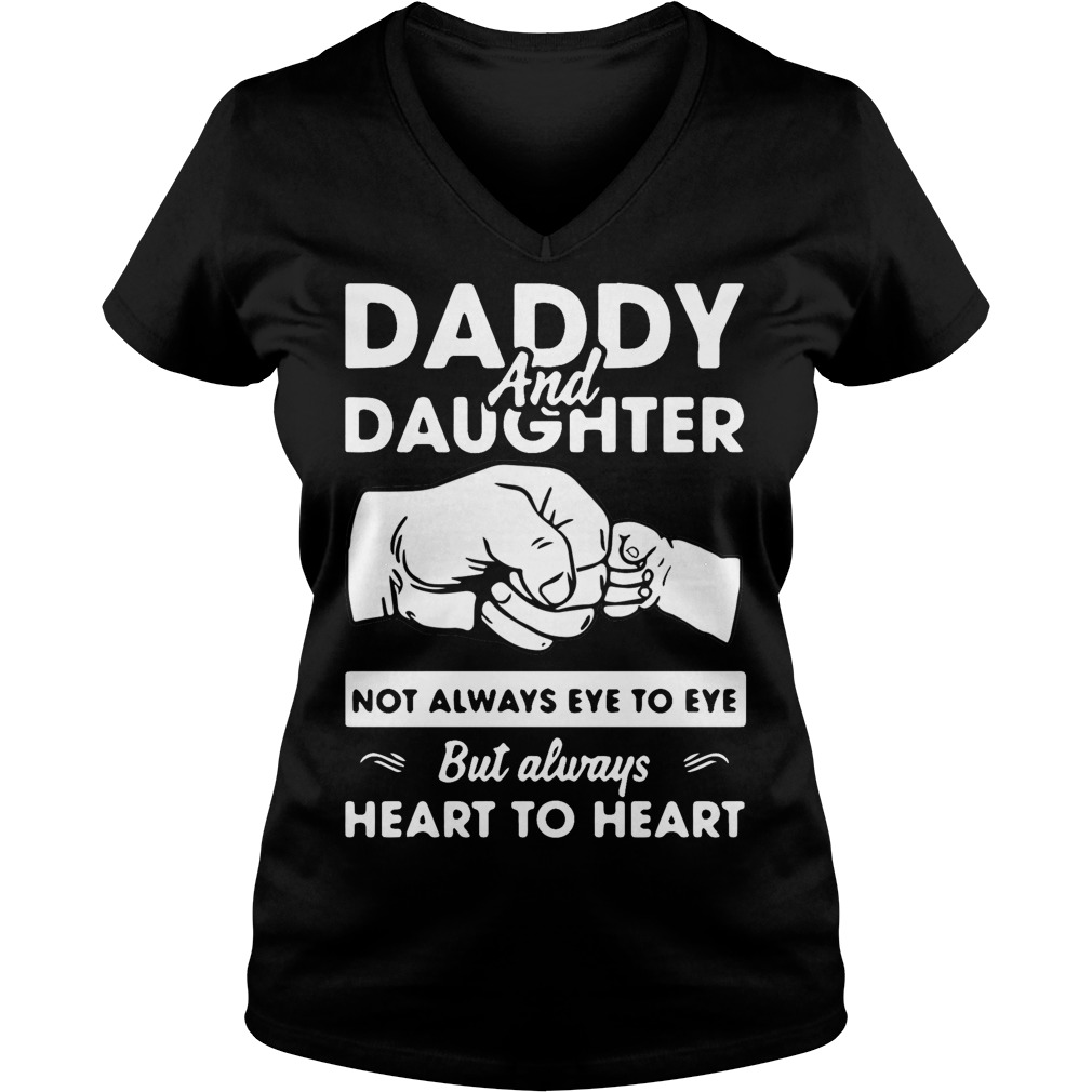 Daddy and Daughter not always eye to eye but always heart to heart V-neck T-shirt