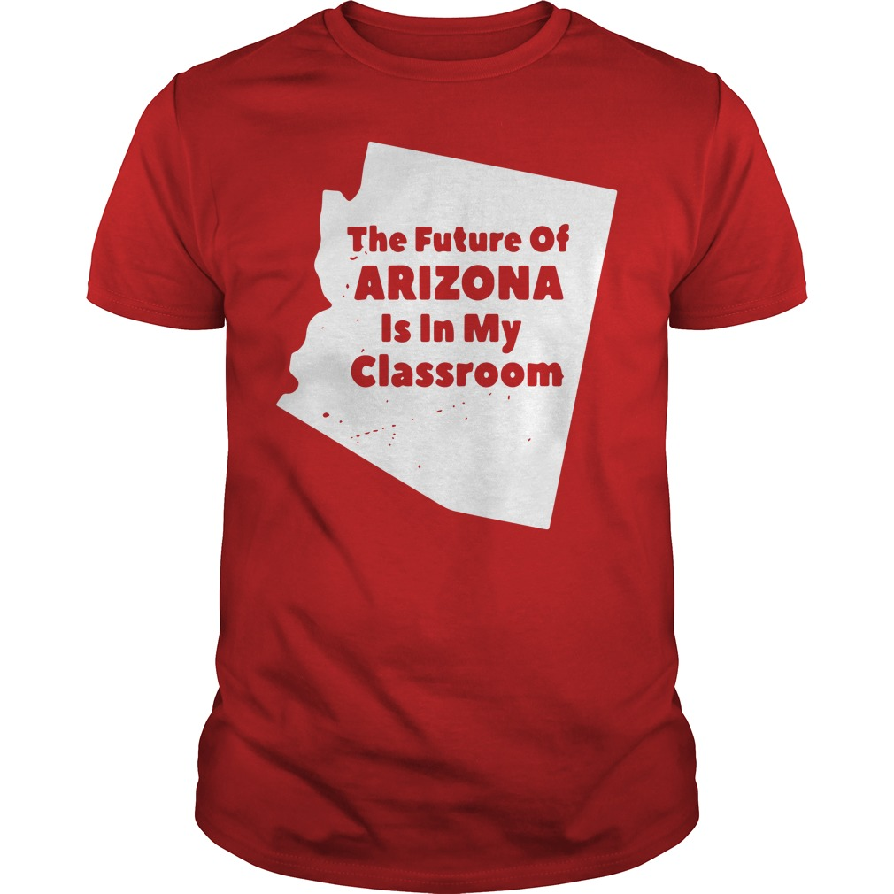 The future of Arizona is in my classroom RedForEd shirt