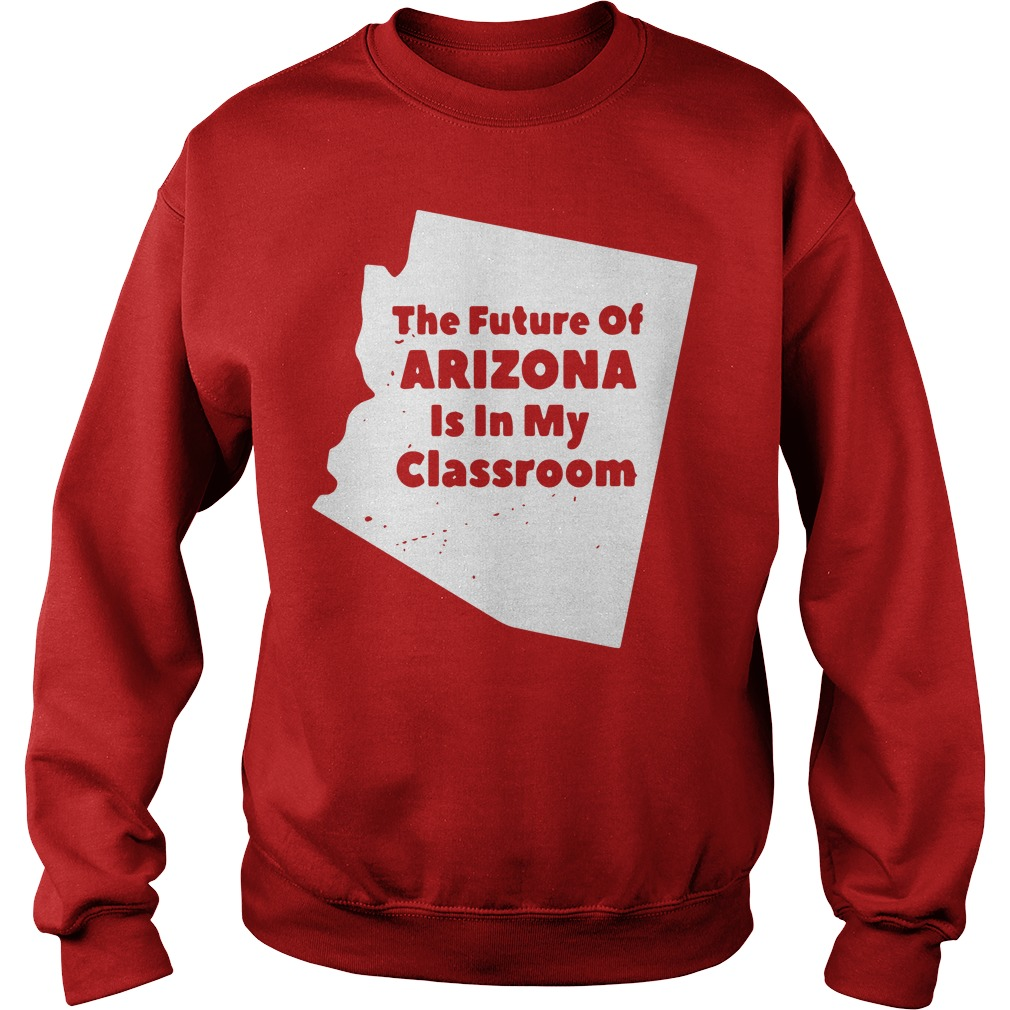 The future of Arizona is in my classroom RedForEd Sweater