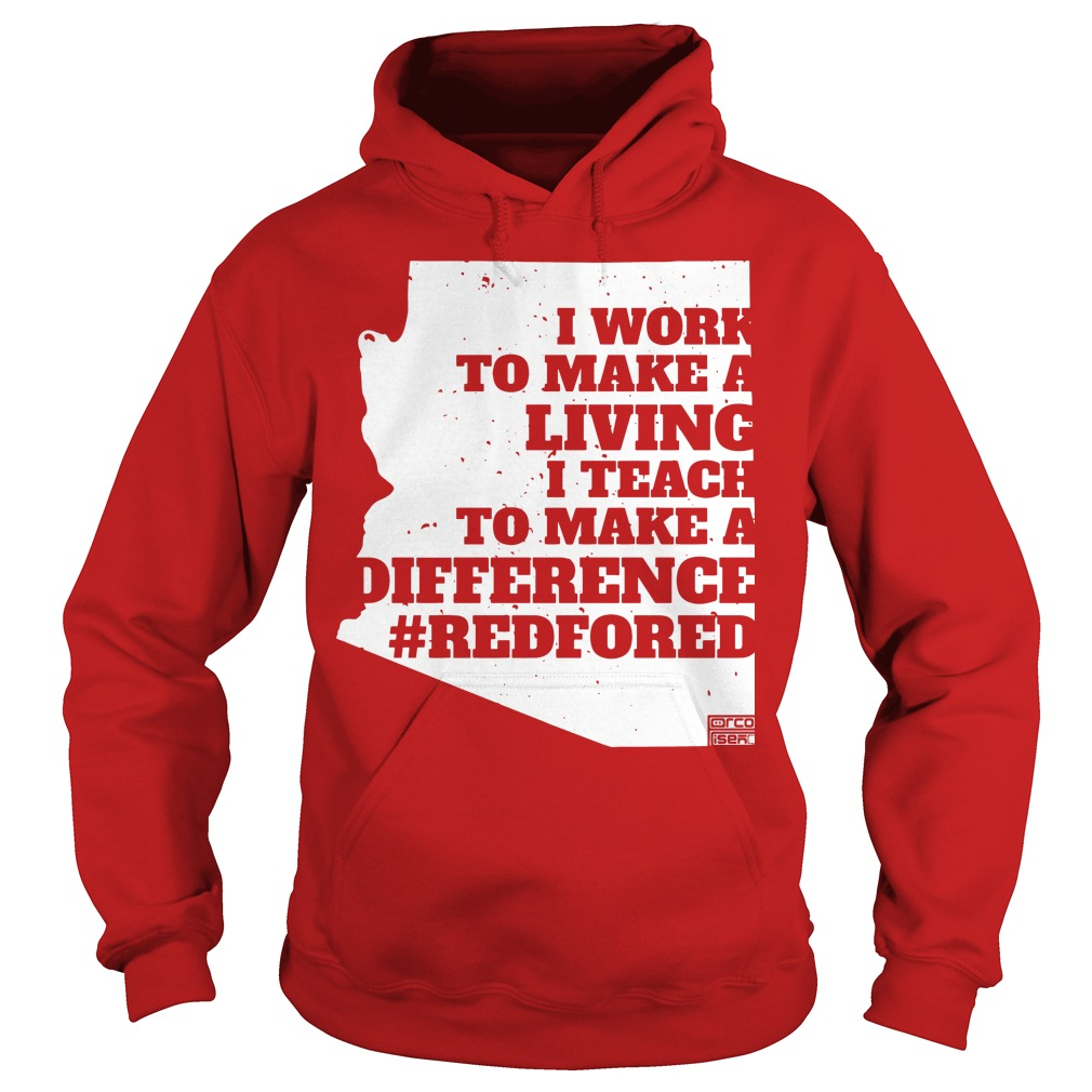 I work to make a living I teach to make a difference Arizona RedForEd Hoodie