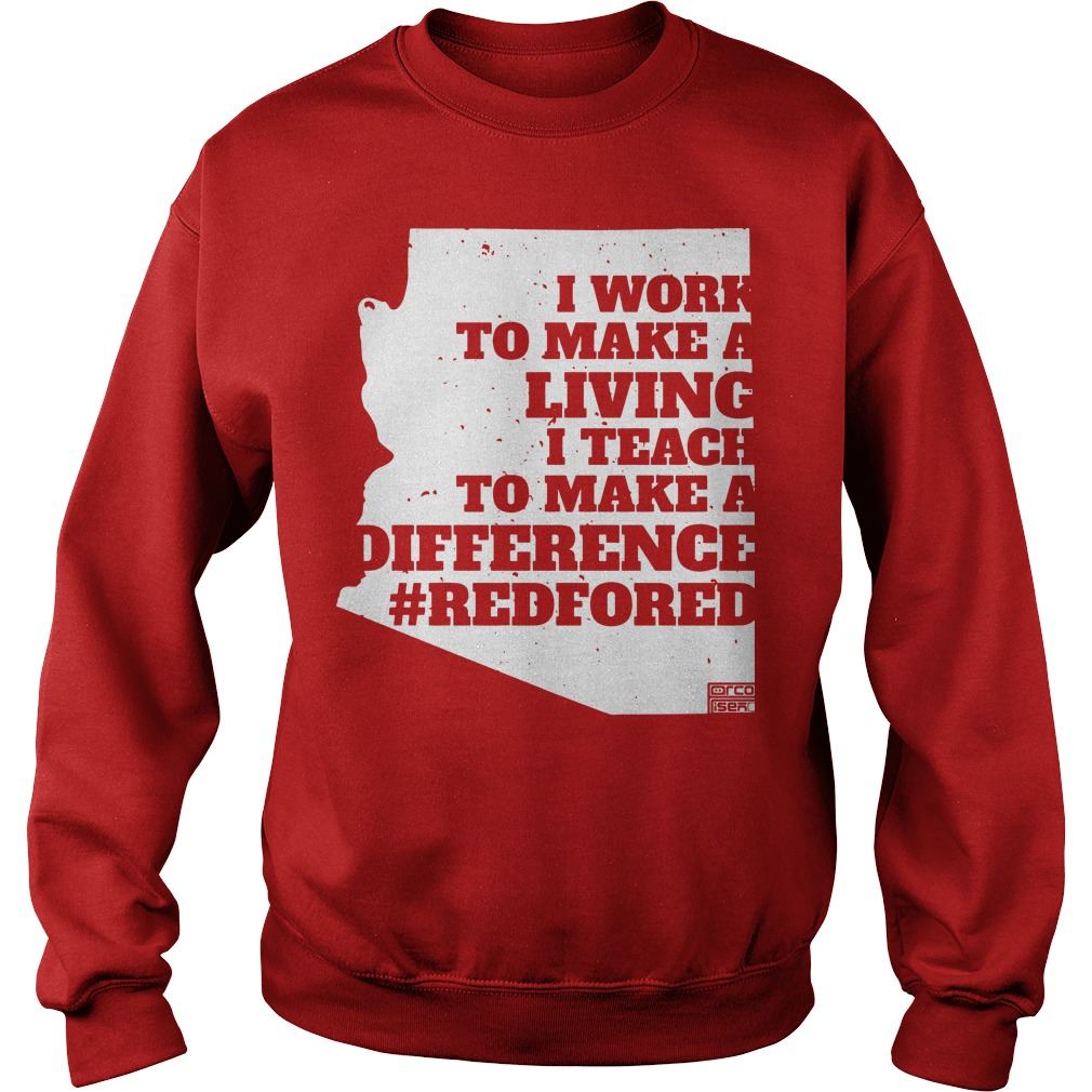 I work to make a living I teach to make a difference Arizona RedForEd Sweater