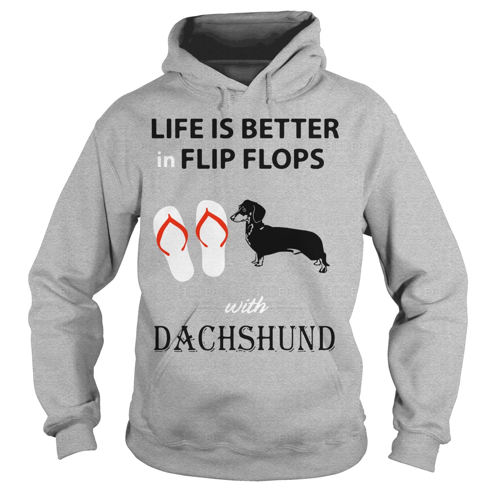 Life is better in flip flops with Dachshund Hoodie