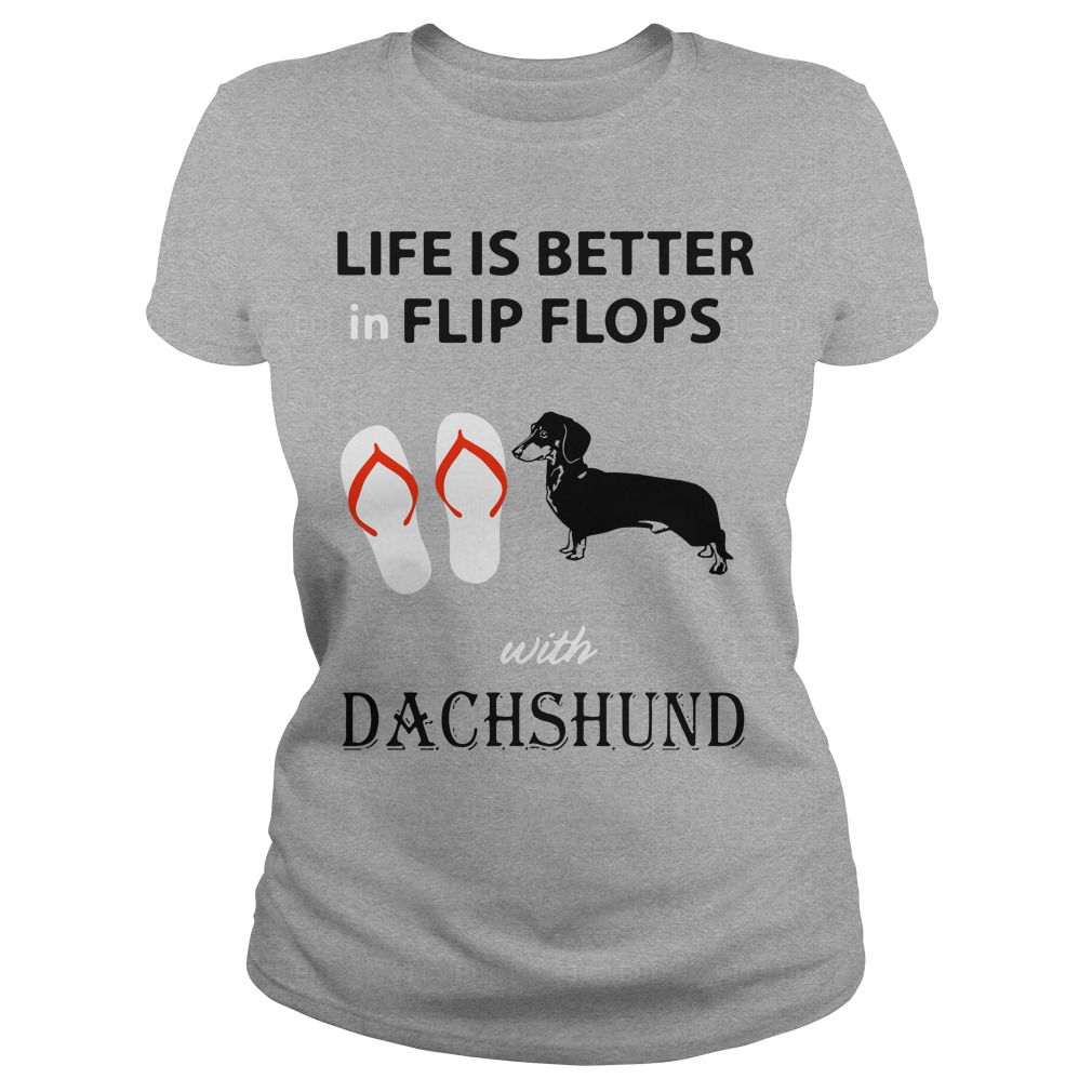 Life is better in flip flops with Dachshund Ladies tee