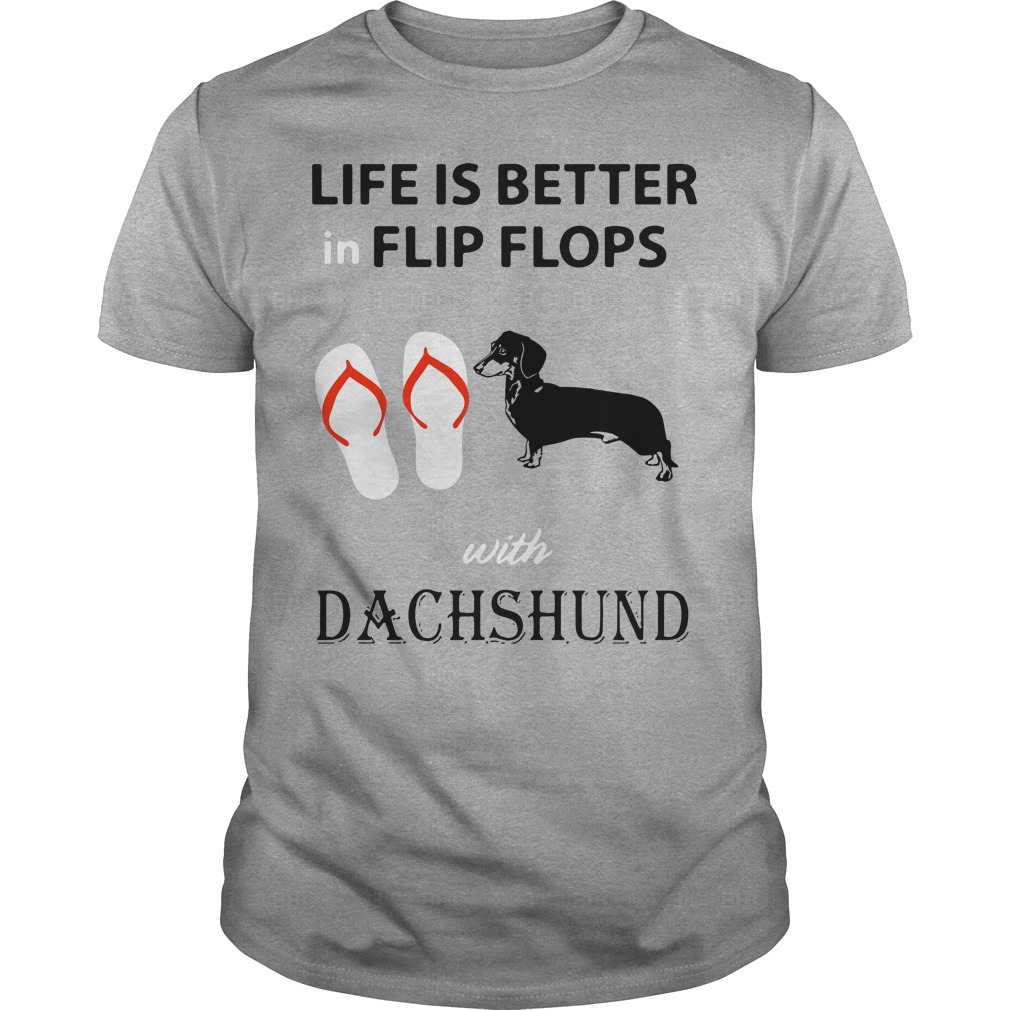 Life is better in flip flops with Dachshund shirt