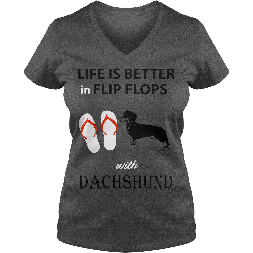 Life is better in flip flops with Dachshund V-neck t-shirt