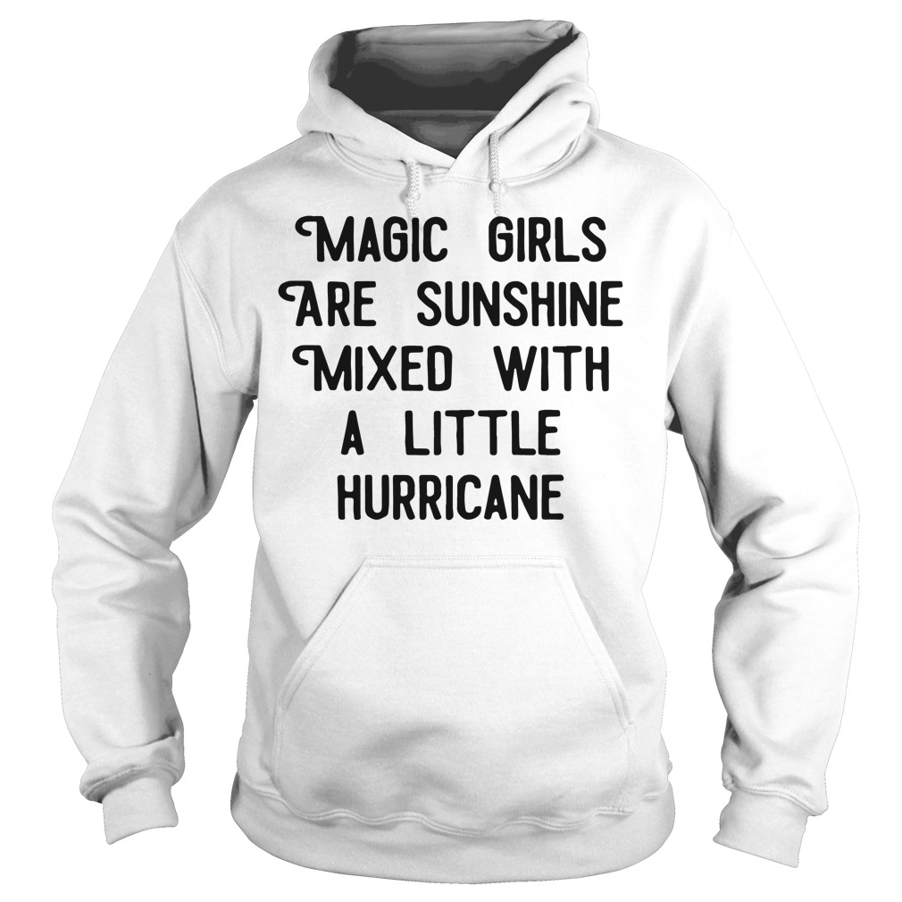 Magic girls are sunshine mixed with a little hurricane Hoodie