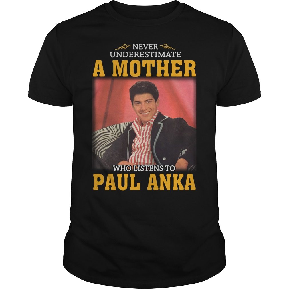 Never underestimate a woman who listens to Paul Anka Guys shirt