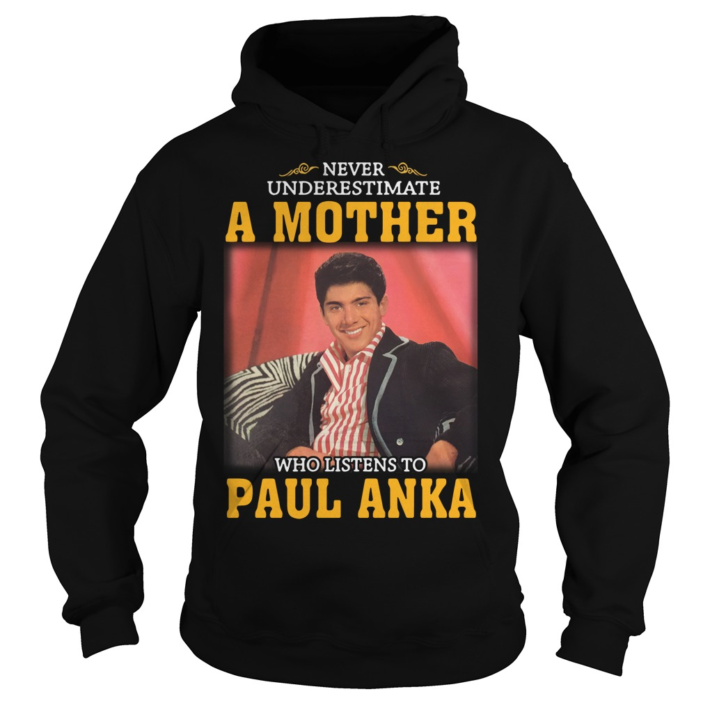 Never underestimate a woman who listens to Paul Anka Hoodie