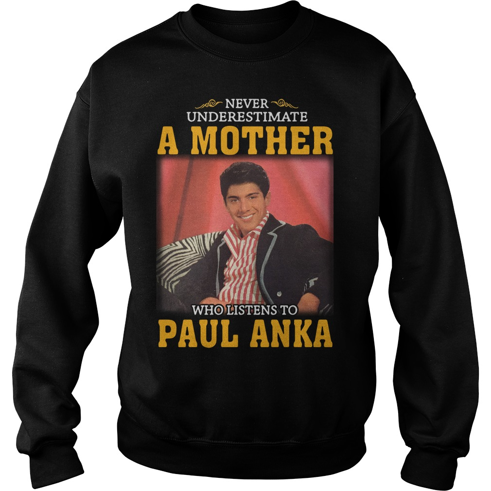 Never underestimate a woman who listens to Paul Anka Sweater