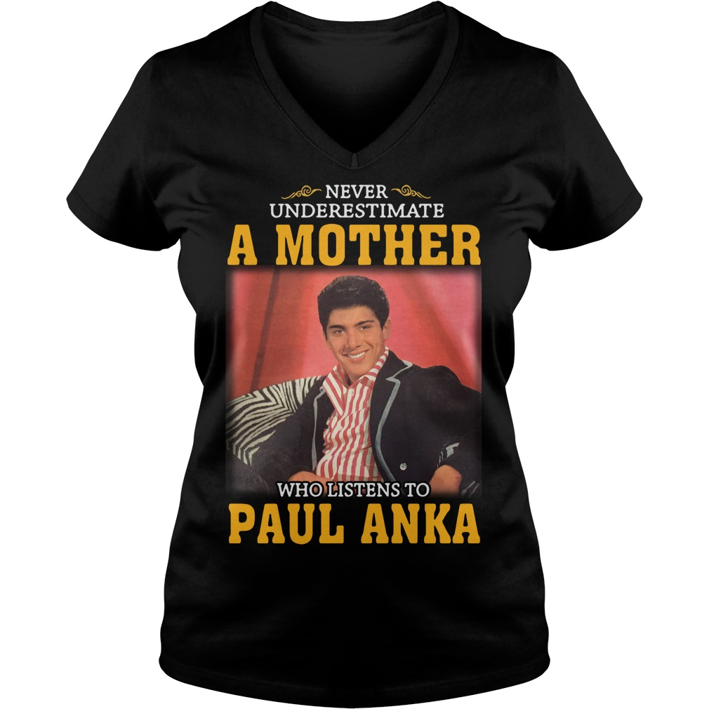 Never underestimate a woman who listens to Paul Anka V-neck t-shirt