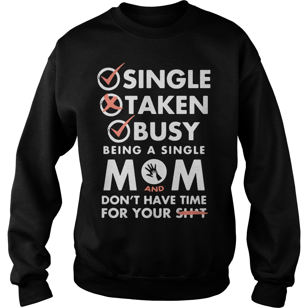 Single taken busy being a single Mom and don't have time Sweater