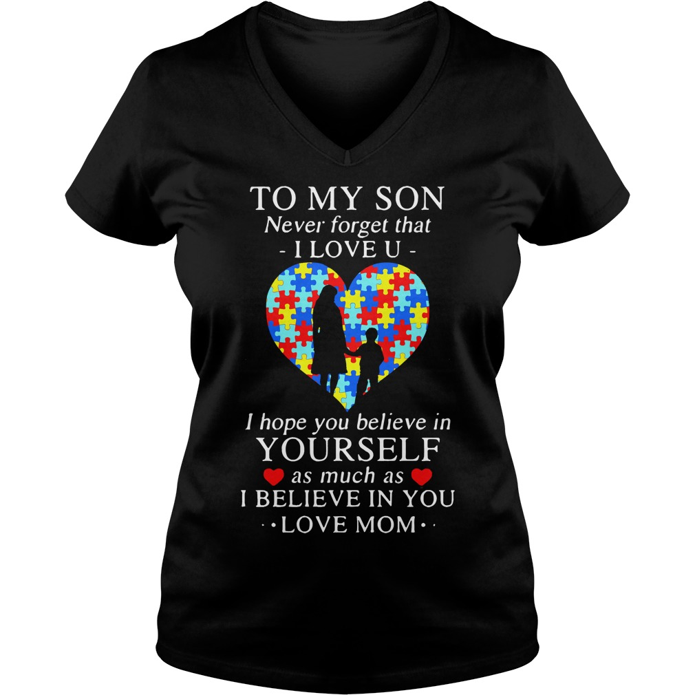 To my son never forget that I love you I hope you believe in yourself V-neck t-shirt