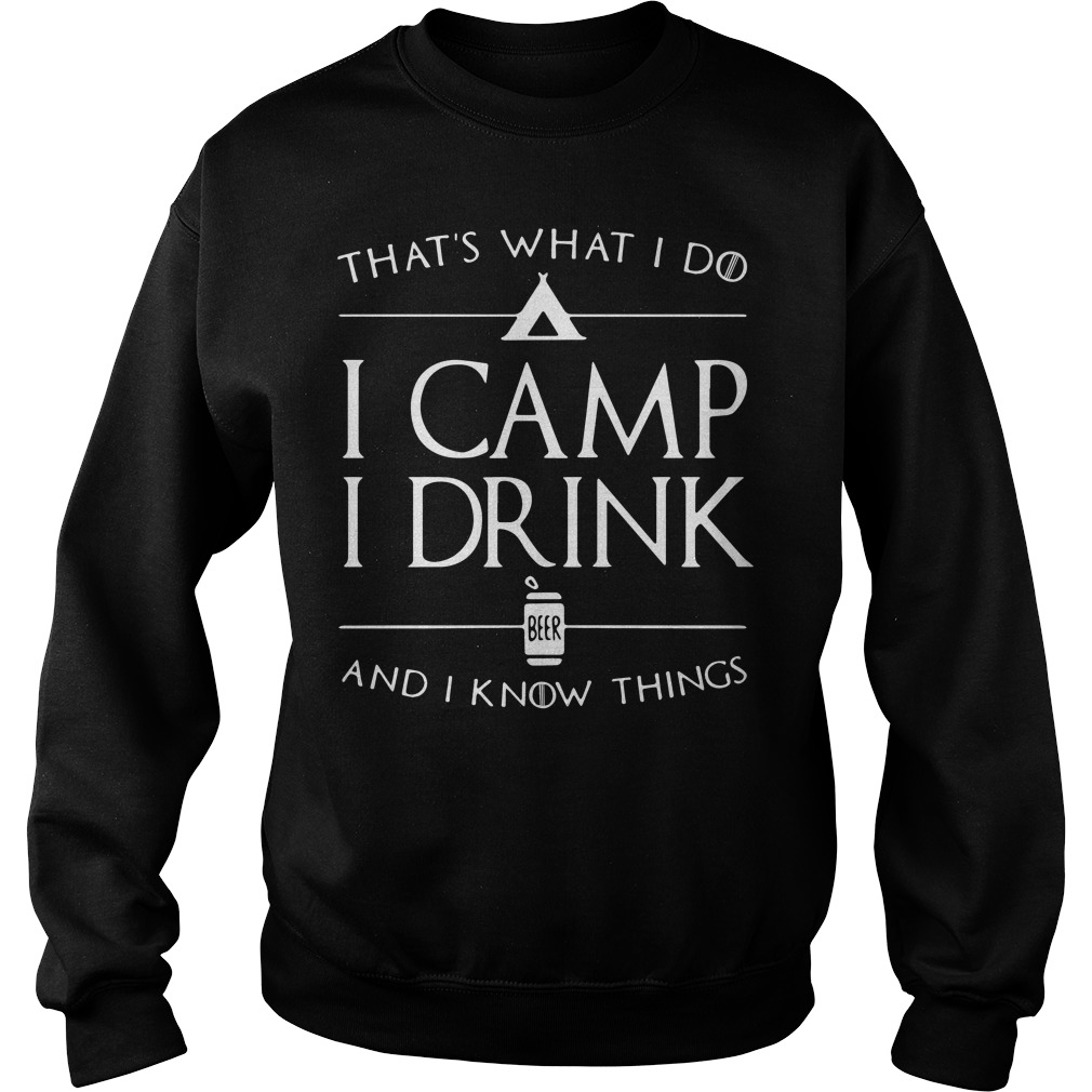 That's what I do I camp I drink beer and I know things Sweater