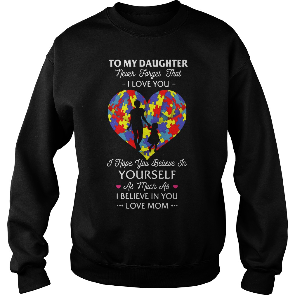 To my daughter never forget that I love you I hope you believe Sweater