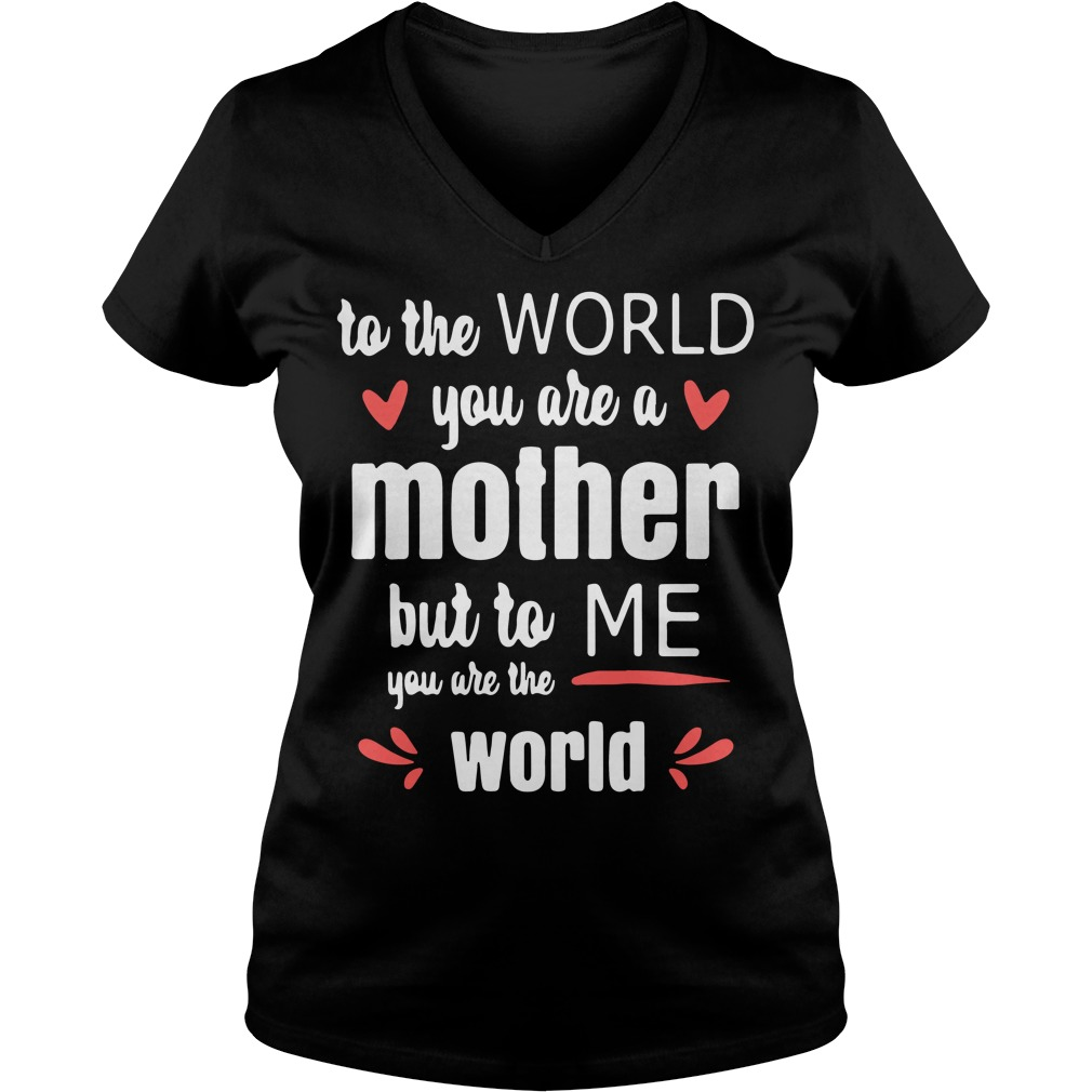 To the world you are a mother but to me you are the world V-neck t-shirt