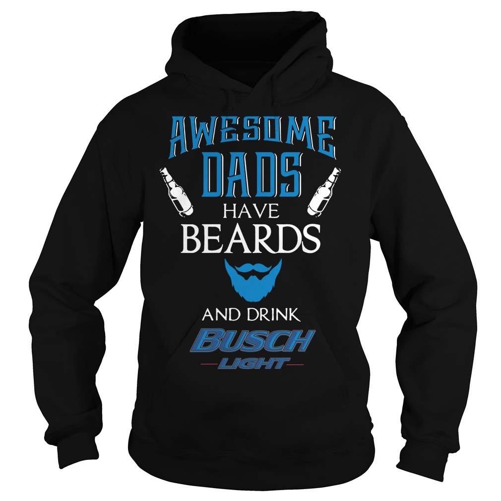 Awesome dads have beards and sometimes drink Busch Light Hoodie
