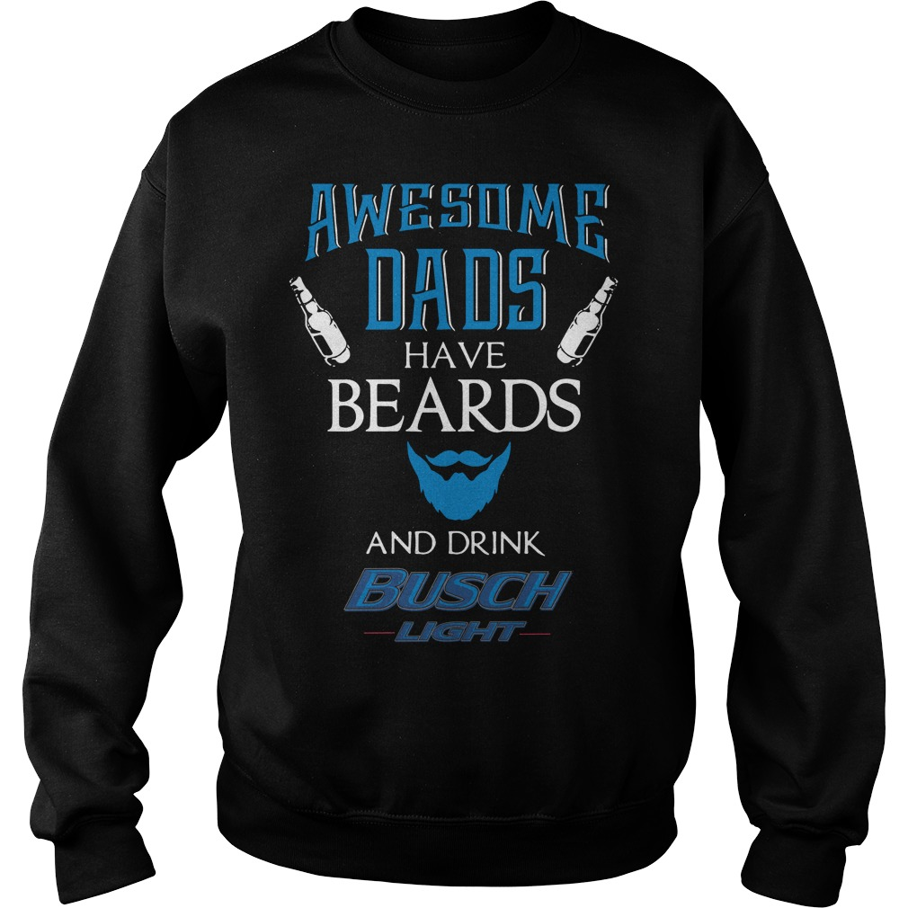 Awesome dads have beards and sometimes drink Busch Light Sweater