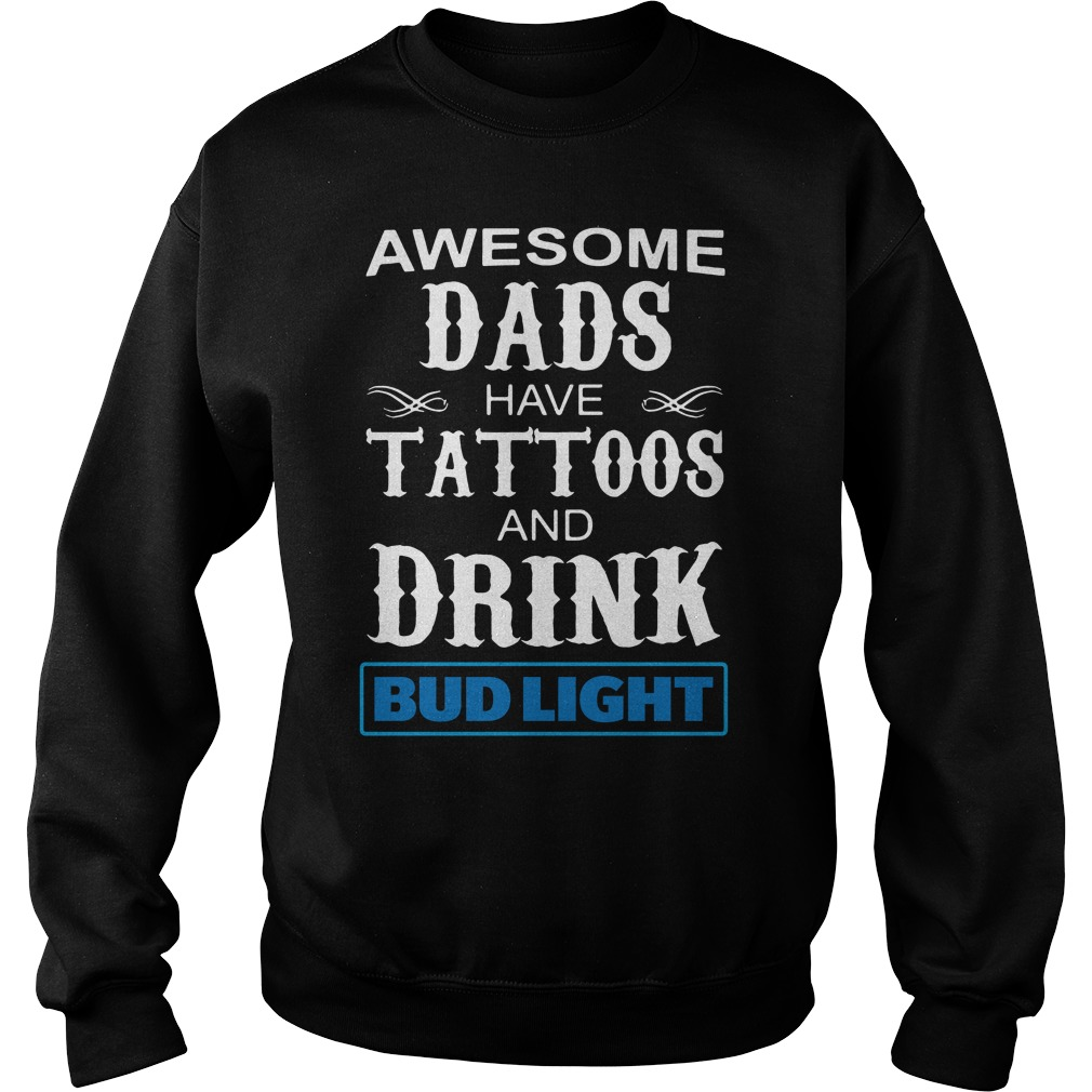 Awesome dads have Tattoos and drink Bud Light Sweater