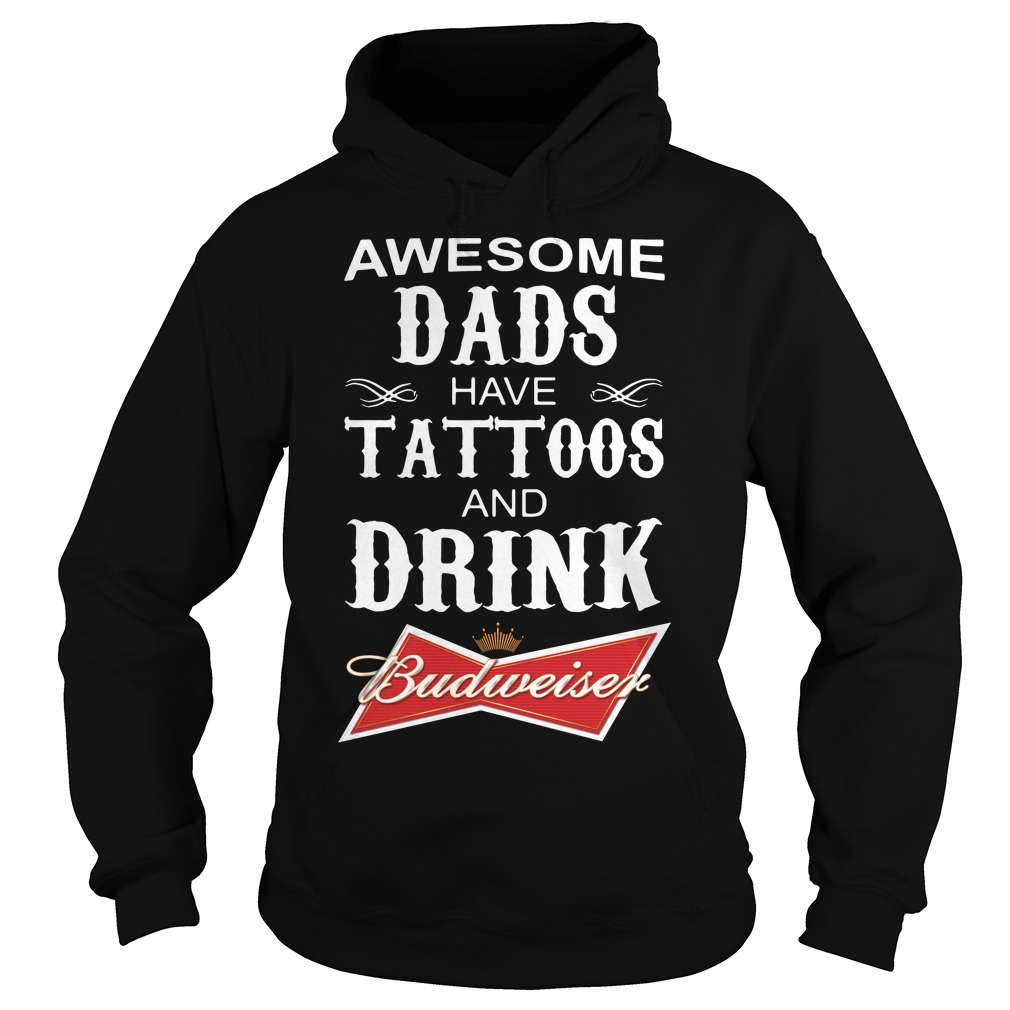 Awesome dads have Tattoos and drink Budweiser Hoodie