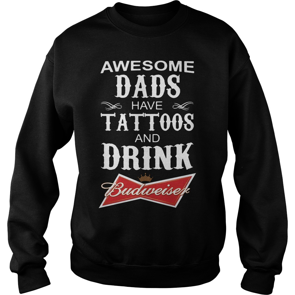 Awesome dads have Tattoos and drink Budweiser Sweater