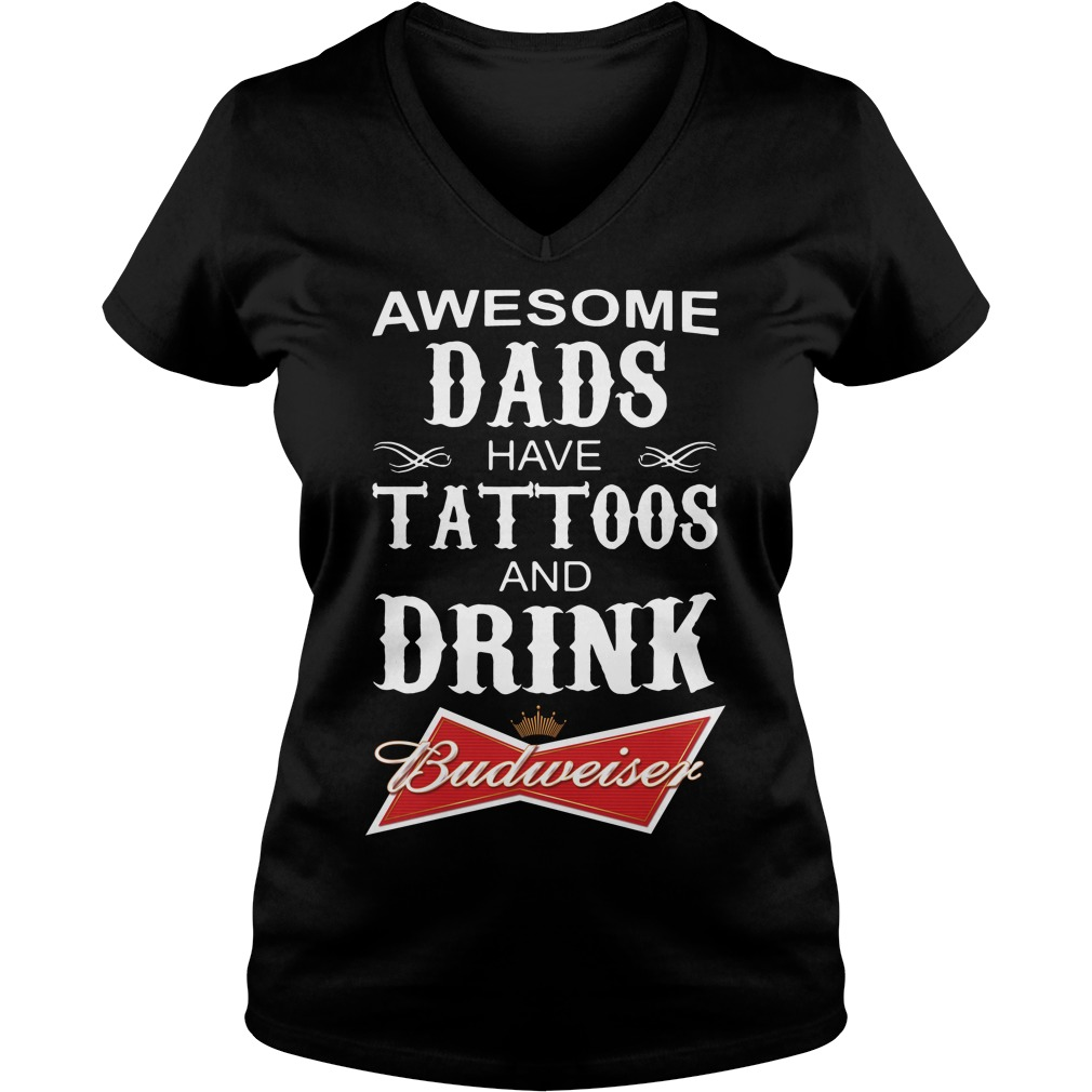 Awesome dads have Tattoos and drink Budweiser V-neck t-shirt