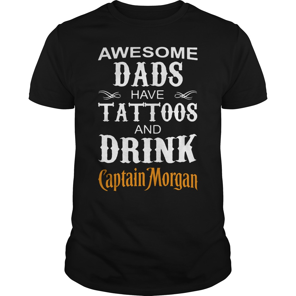 Awesome dads have Tattoos and drink Captain Morgan shirt