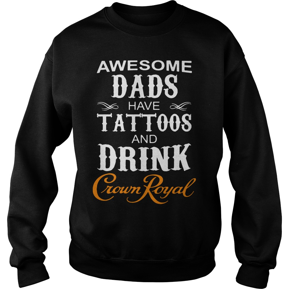 Awesome dads have Tattoos and drink Crown Royal Sweater
