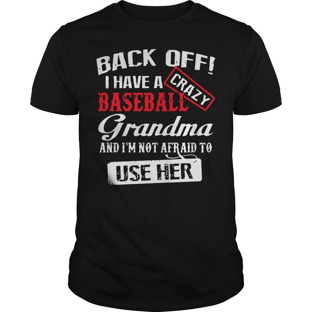 Back off I have a crazy baseball grandma and I'm not afraid to use her Guys shirt