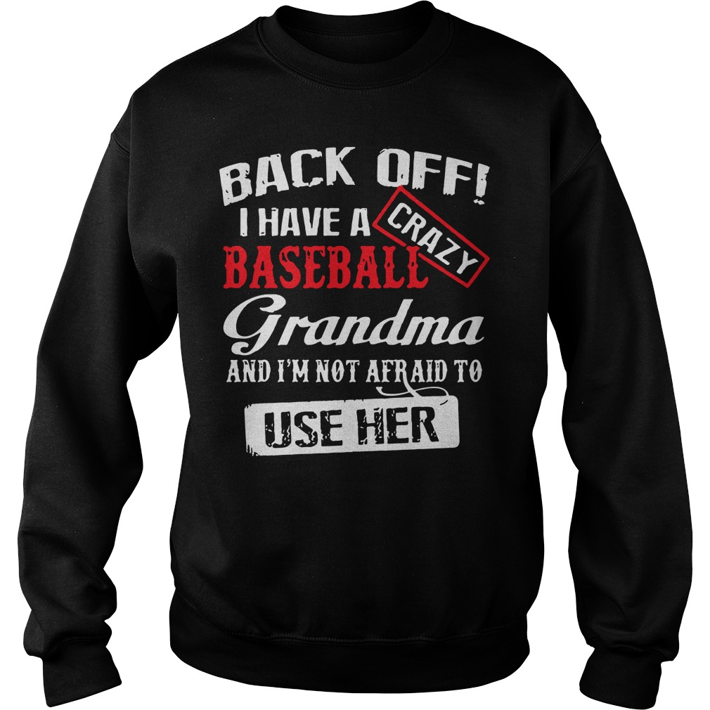 Back off I have a crazy baseball grandma and I'm not afraid to use her Sweater
