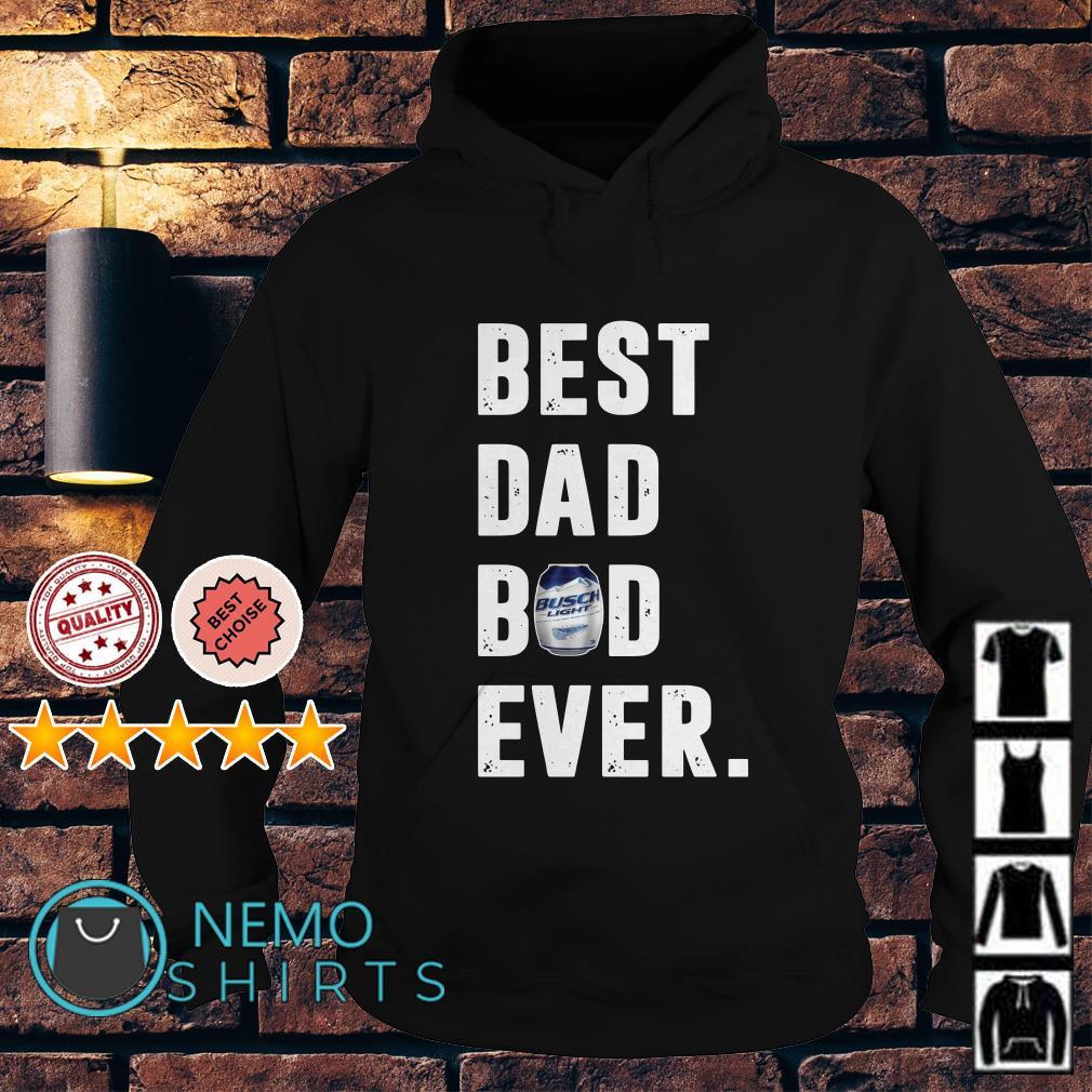 Best dad bod Busch Light ever Hoodie