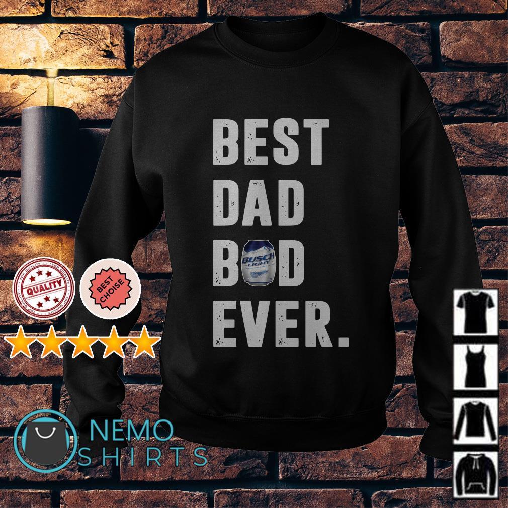 Best dad bod Busch Light ever Sweater