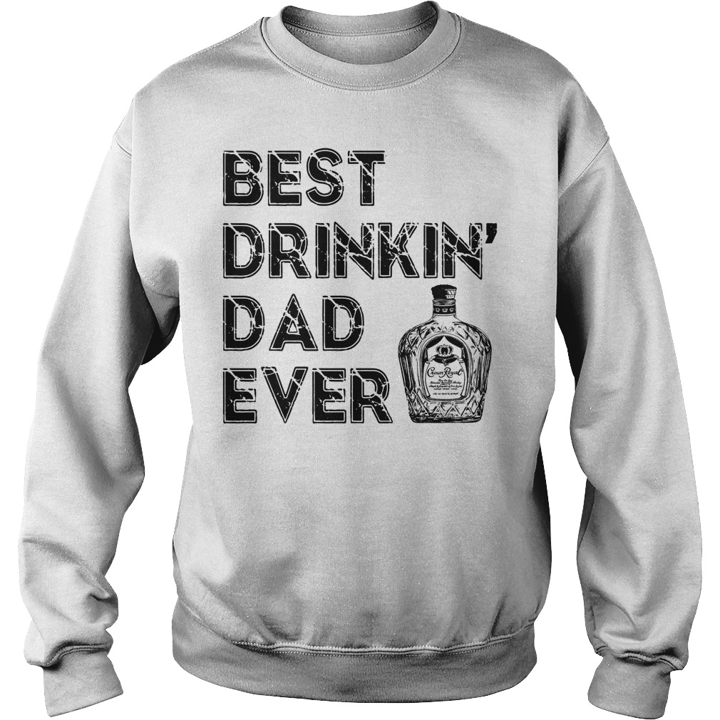 Best drinkin' dad ever Crown Royal Sweater