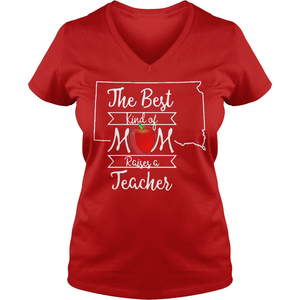 The best kind of mom raises a teacher South Dakota V-neck t-shirt