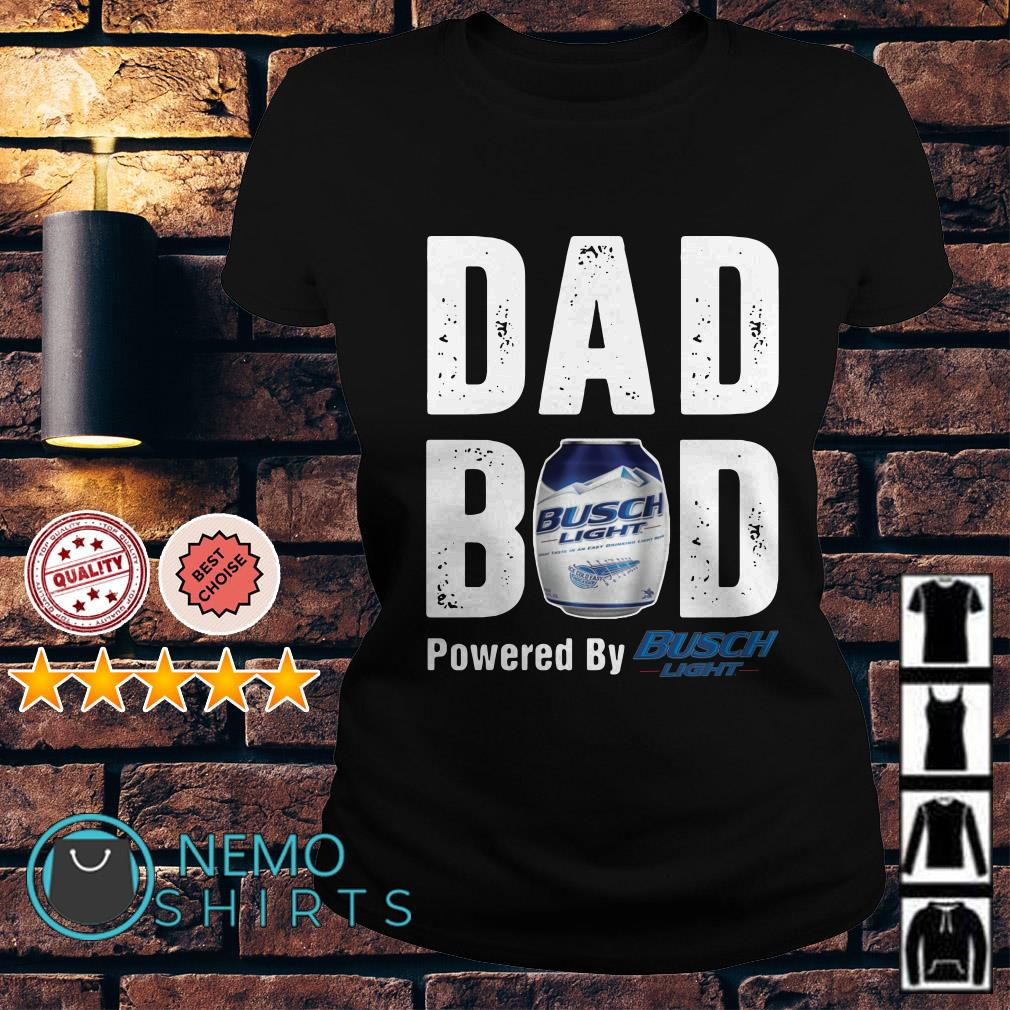 Dad bod powered by Busch Light Ladies tee