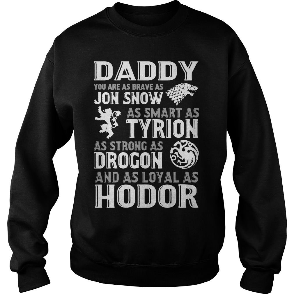 Daddy you are brave as Jon snow as smart as Tyrion Sweater