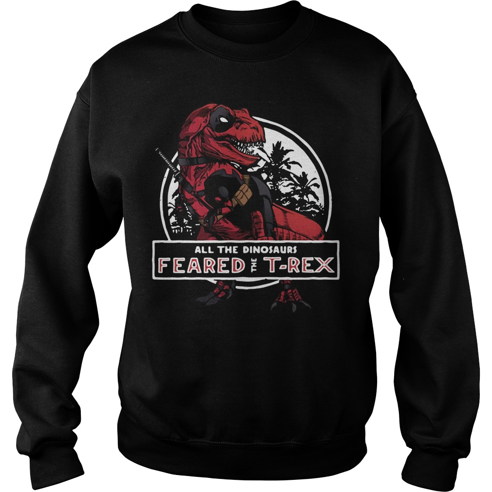 Deadpool Saurus all the dinosaurs feared the T-rex Sweater
