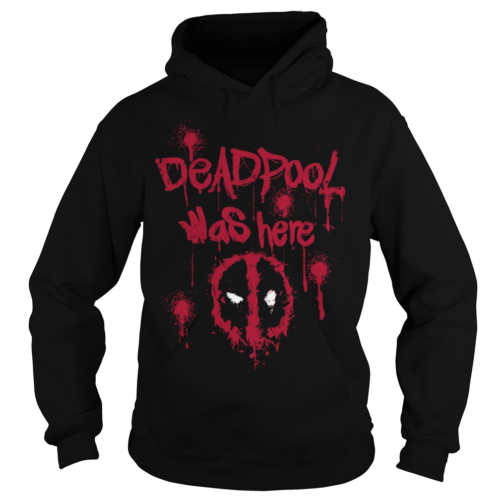 Deadpool was here Hoodie