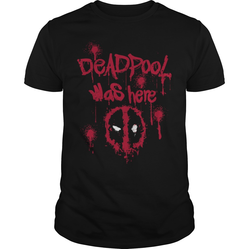 Deadpool was here shirt