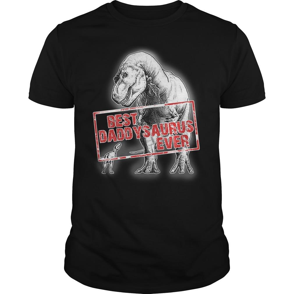 Dinosaurs best daddysaurus ever shirt