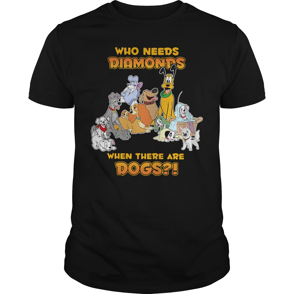 Disney who needs Diamonds when there are dogs Guys shirt