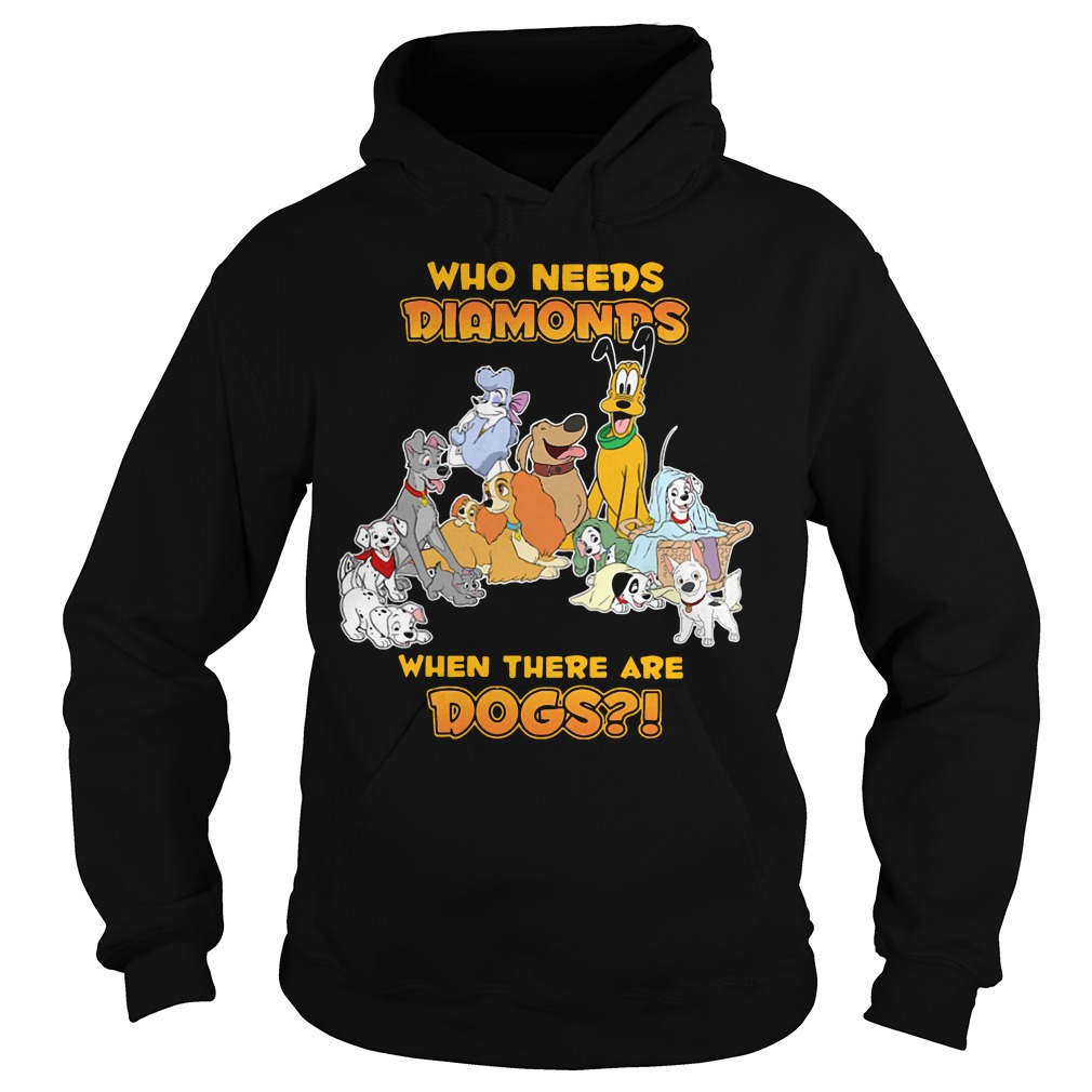 Disney who needs Diamonds when there are dogs Hoodie