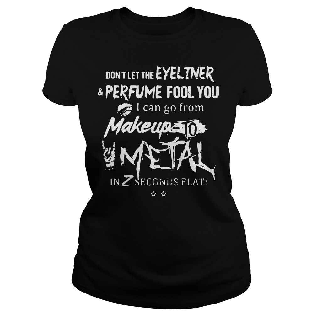 Don't let the eyeliner perfume fool You I can go from makeup to Ladies tee